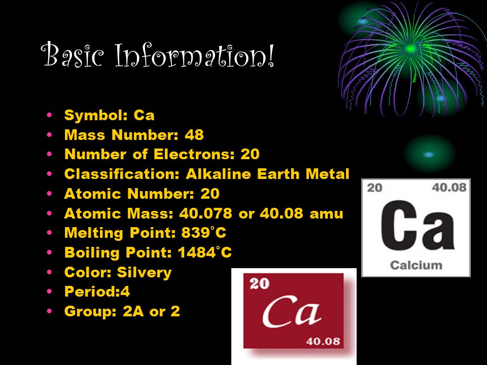 Basic Information! Symbol: Ca Mass Number: 48 Number of Electrons: 20