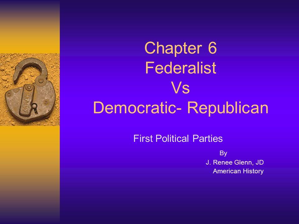 Chapter 6 Federalist Vs Democratic- Republican