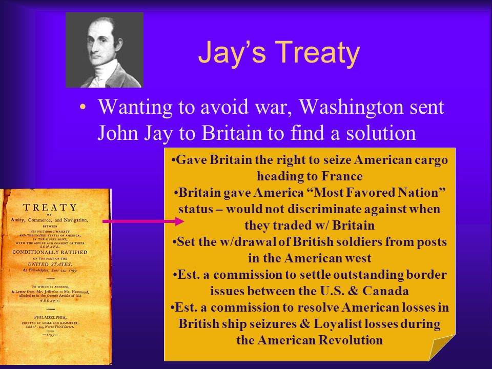 Jay's Treaty Wanting to avoid war, Washington sent John Jay to Britain to find a solution.