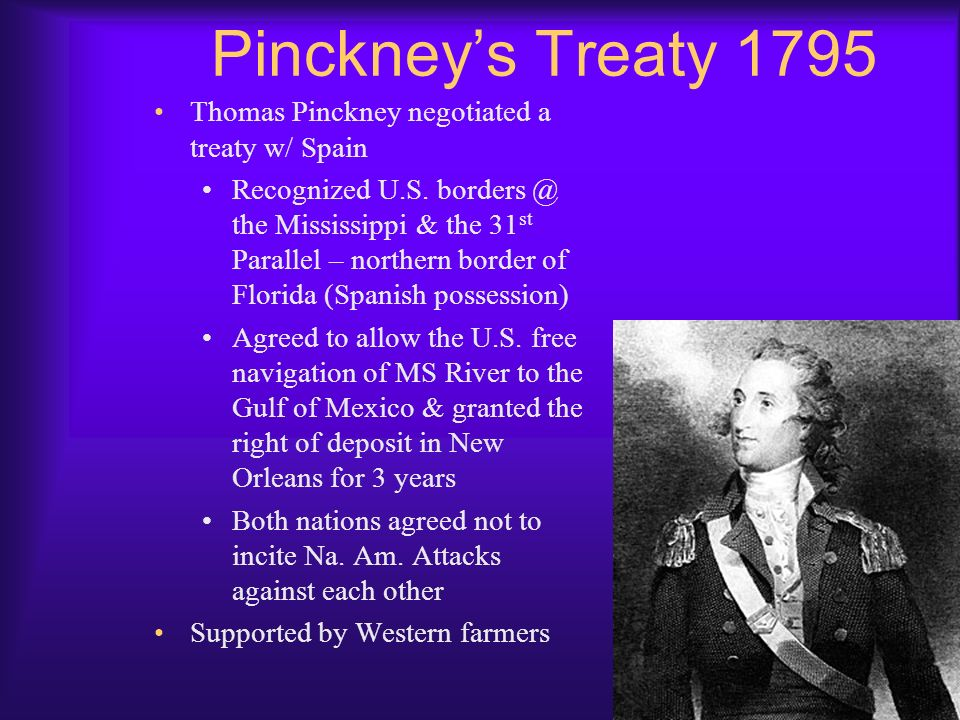 Pinckney's Treaty 1795 Thomas Pinckney negotiated a treaty w/ Spain