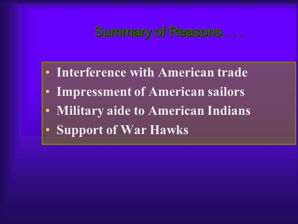 Summary of Reasons Interference with American trade. Impressment of American sailors. Military aide to American Indians.
