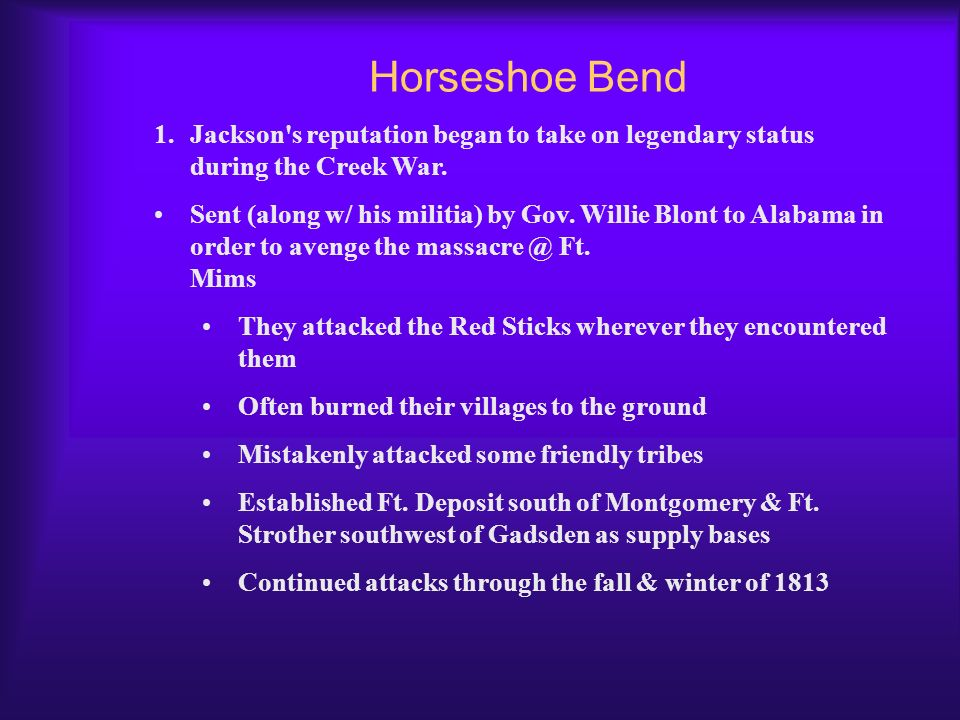 Horseshoe Bend Jackson s reputation began to take on legendary status during the Creek War.