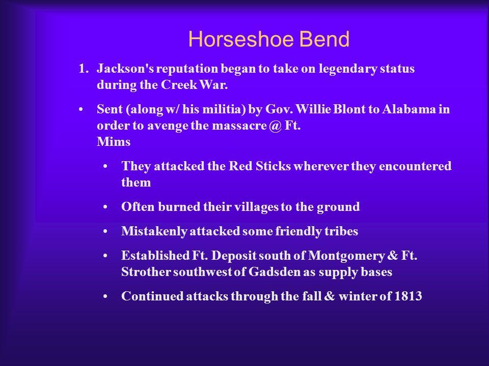 Horseshoe Bend Jackson s reputation began to take on legendary status during the Creek War.
