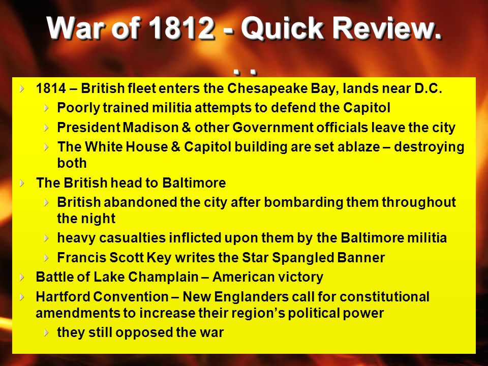 War of 1812 - Quick Review. . . 1814 – British fleet enters the Chesapeake Bay, lands near D.C.