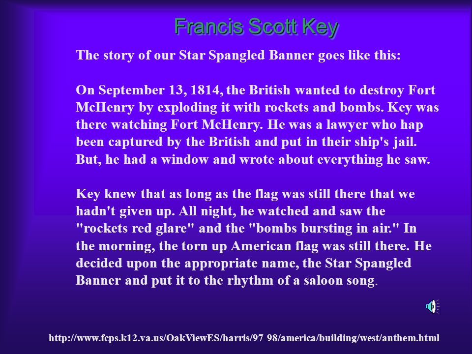 Francis Scott Key The story of our Star Spangled Banner goes like this: