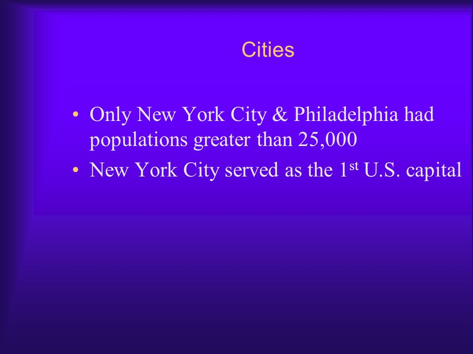 Cities Only New York City & Philadelphia had populations greater than 25,000.
