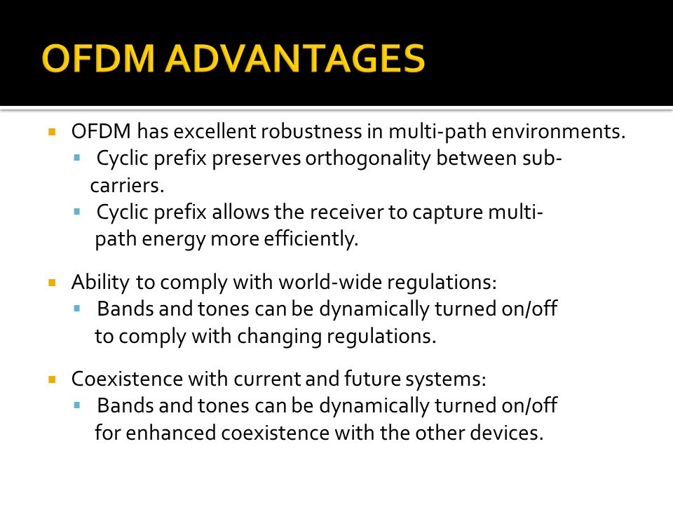OFDM ADVANTAGES OFDM has excellent robustness in multi-path environments. Cyclic prefix preserves orthogonality between sub-