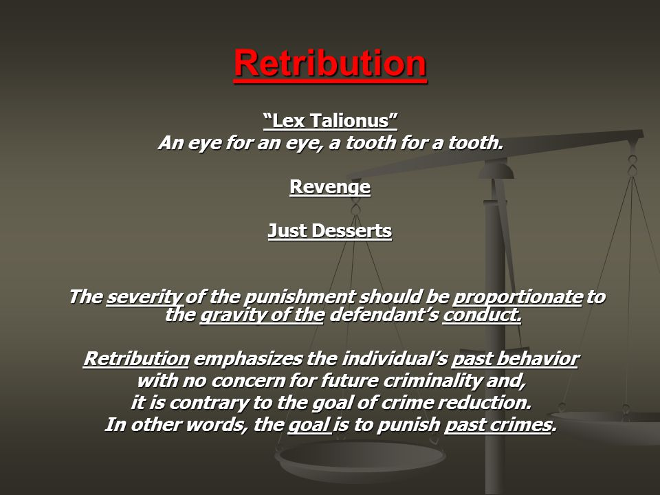 Retribution Lex Talionus An eye for an eye, a tooth for a tooth.