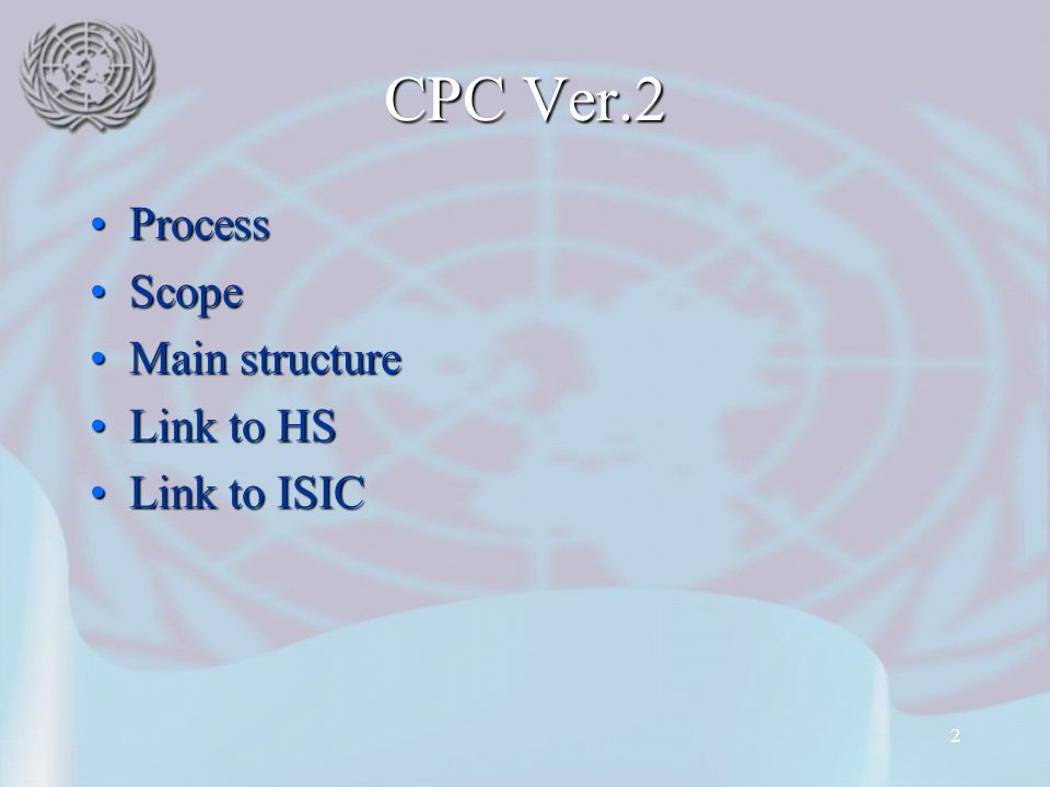CPC Ver.2 Process Scope Main structure Link to HS Link to ISIC