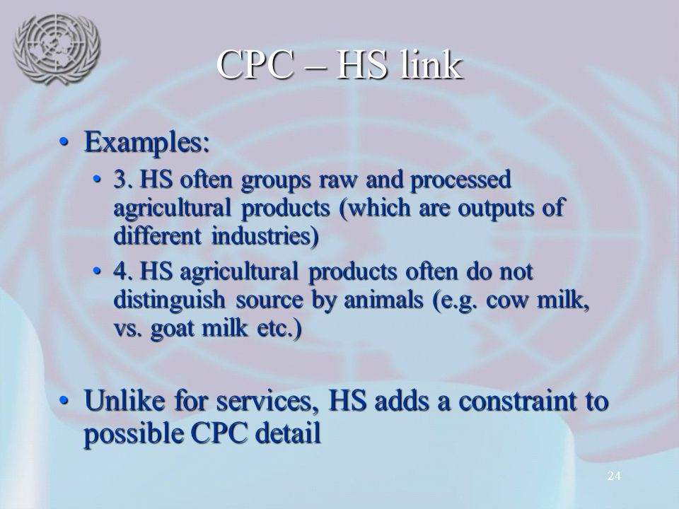 CPC – HS link Examples: 3. HS often groups raw and processed agricultural products (which are outputs of different industries)
