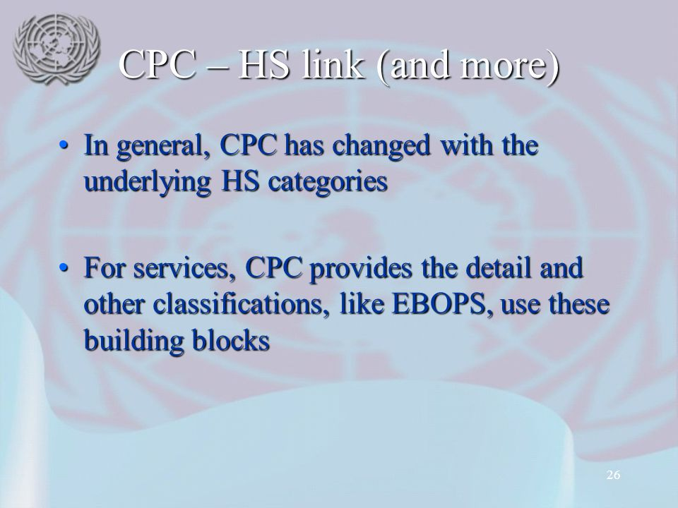 CPC – HS link (and more) In general, CPC has changed with the underlying HS categories.