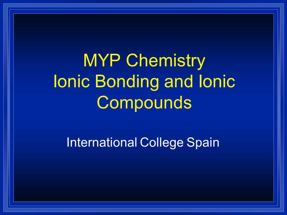 MYP Chemistry Ionic Bonding and Ionic Compounds
