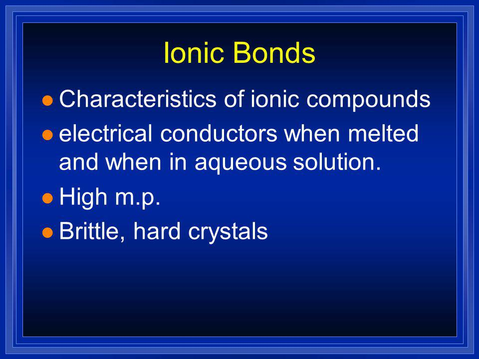 Ionic Bonds Characteristics of ionic compounds