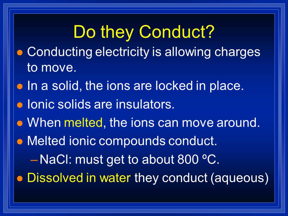 Do they Conduct Conducting electricity is allowing charges to move.