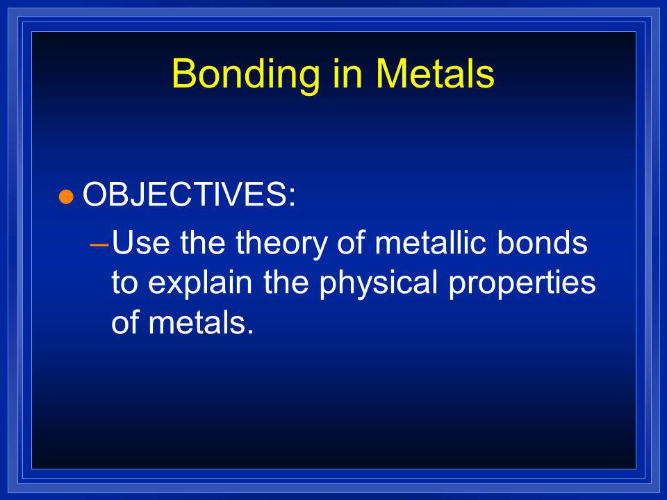 Bonding in Metals OBJECTIVES:
