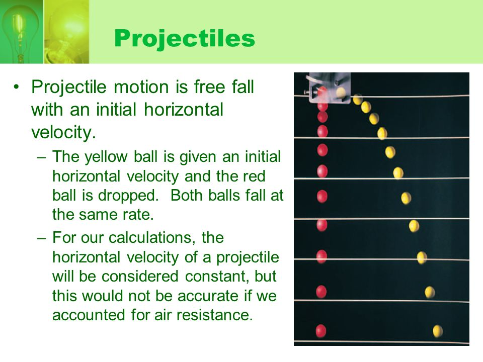 ProjectilesProjectile motion is free fall with an initial horizontal velocity.