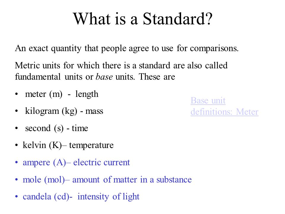 What is a Standard An exact quantity that people agree to use for comparisons.