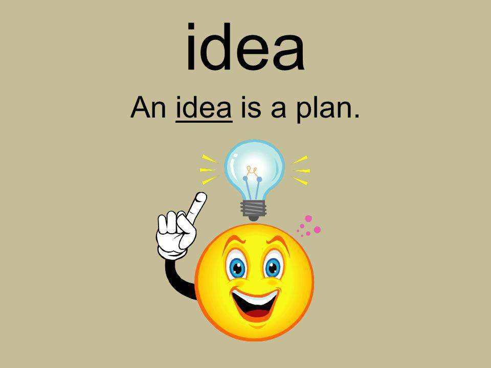 idea An idea is a plan.