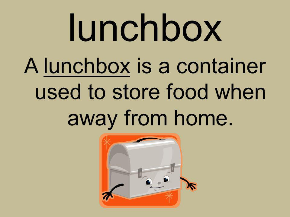 A lunchbox is a container used to store food when away from home.