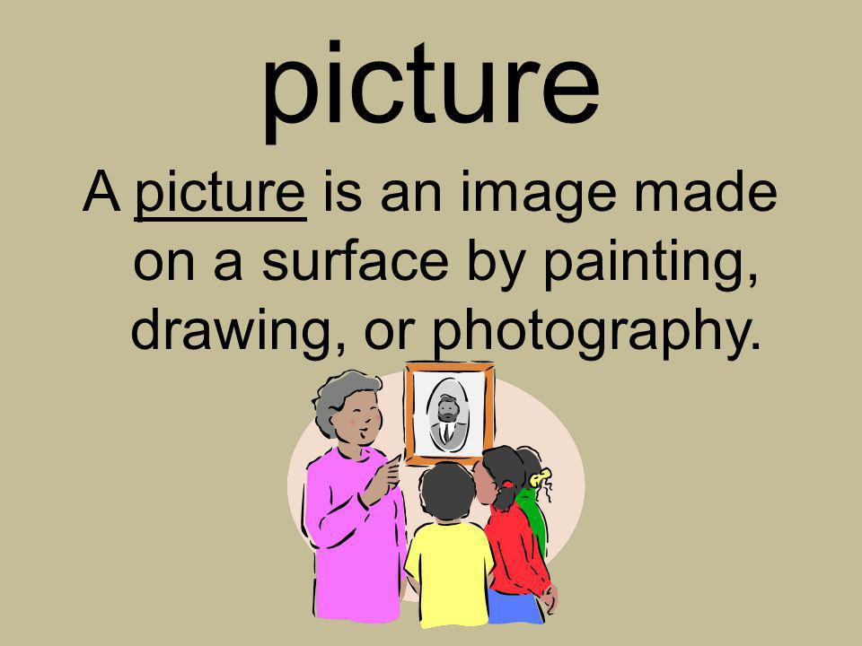 picture A picture is an image made on a surface by painting, drawing, or photography.