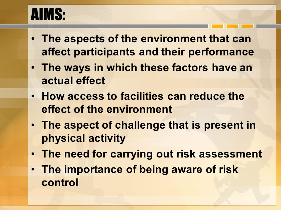 AIMS: The aspects of the environment that can affect participants and their performance. The ways in which these factors have an actual effect.