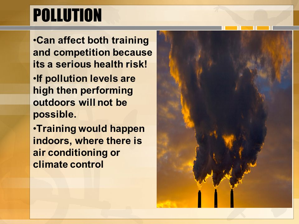 POLLUTION Can affect both training and competition because its a serious health risk!