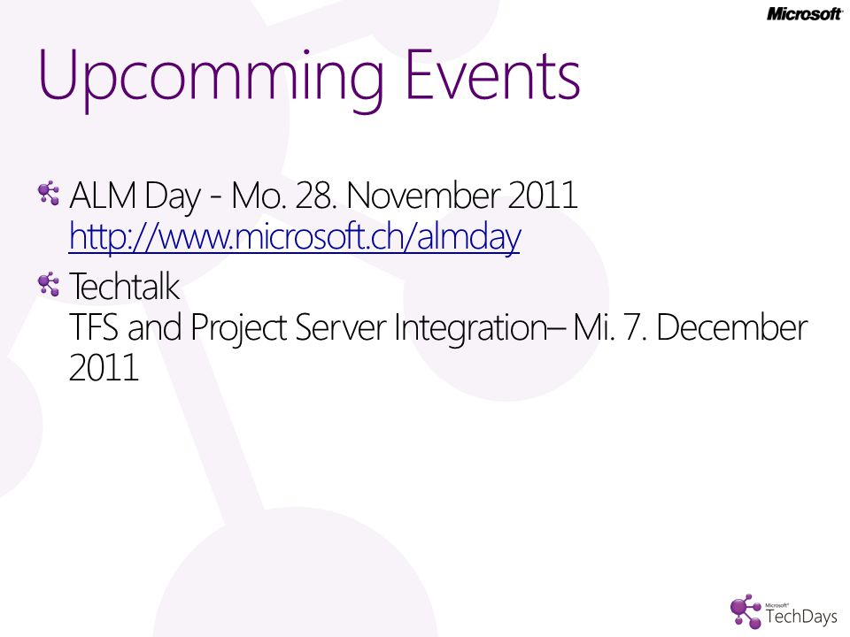 Upcomming Events ALM Day - Mo. 28. November 2011 http://www.microsoft.ch/almday.