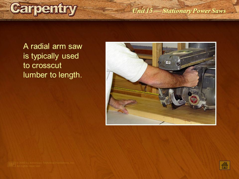 A radial arm saw is typically used to crosscut lumber to length.