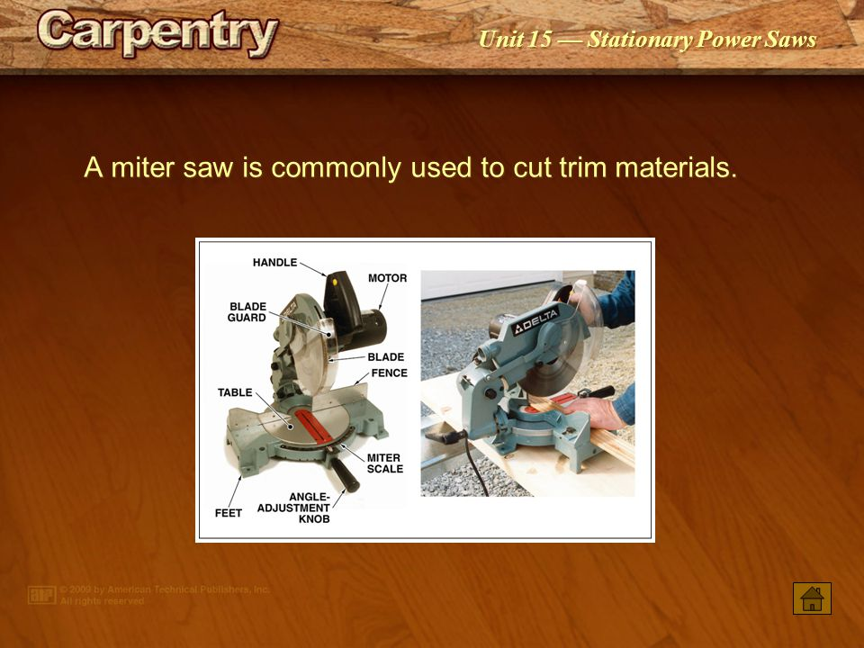 A miter saw is commonly used to cut trim materials.