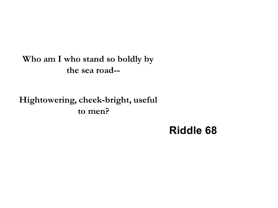 Riddle 68 Who am I who stand so boldly by the sea road--