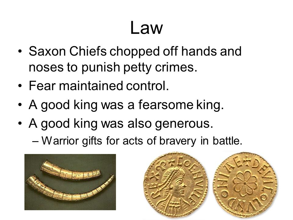 Law Saxon Chiefs chopped off hands and noses to punish petty crimes.