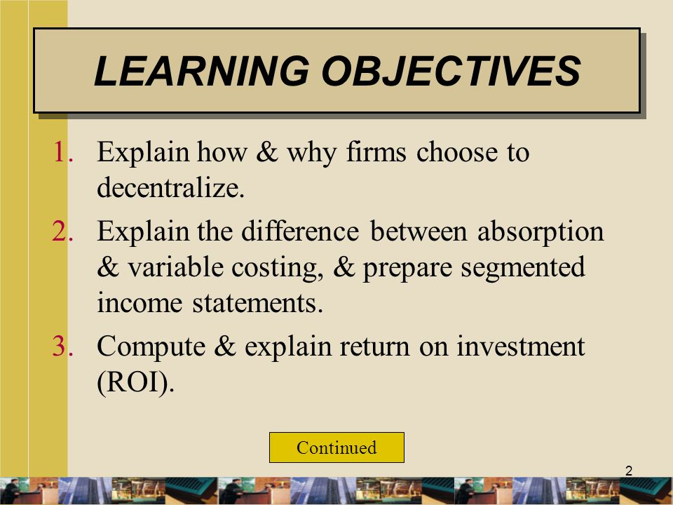 LEARNING OBJECTIVES Explain how & why firms choose to decentralize.