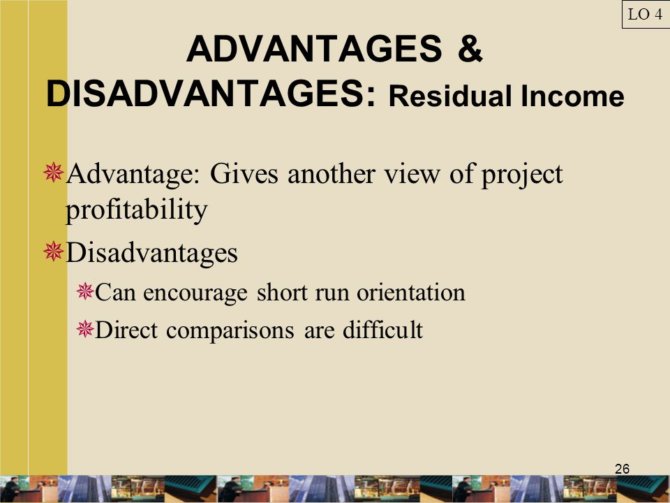 ADVANTAGES & DISADVANTAGES: Residual Income