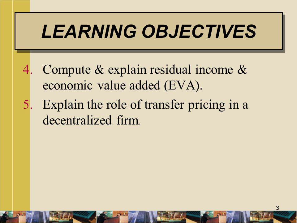 LEARNING OBJECTIVES Compute & explain residual income & economic value added (EVA).