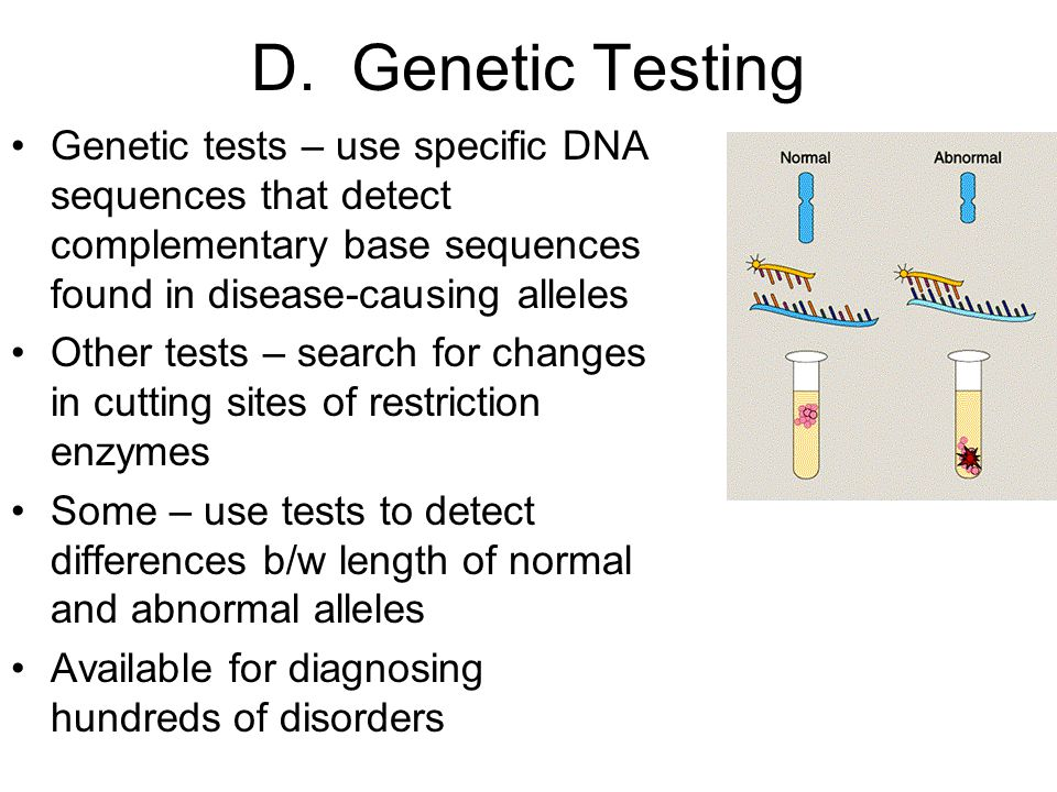 D. Genetic Testing Genetic tests – use specific DNA sequences that detect complementary base sequences found in disease-causing alleles.