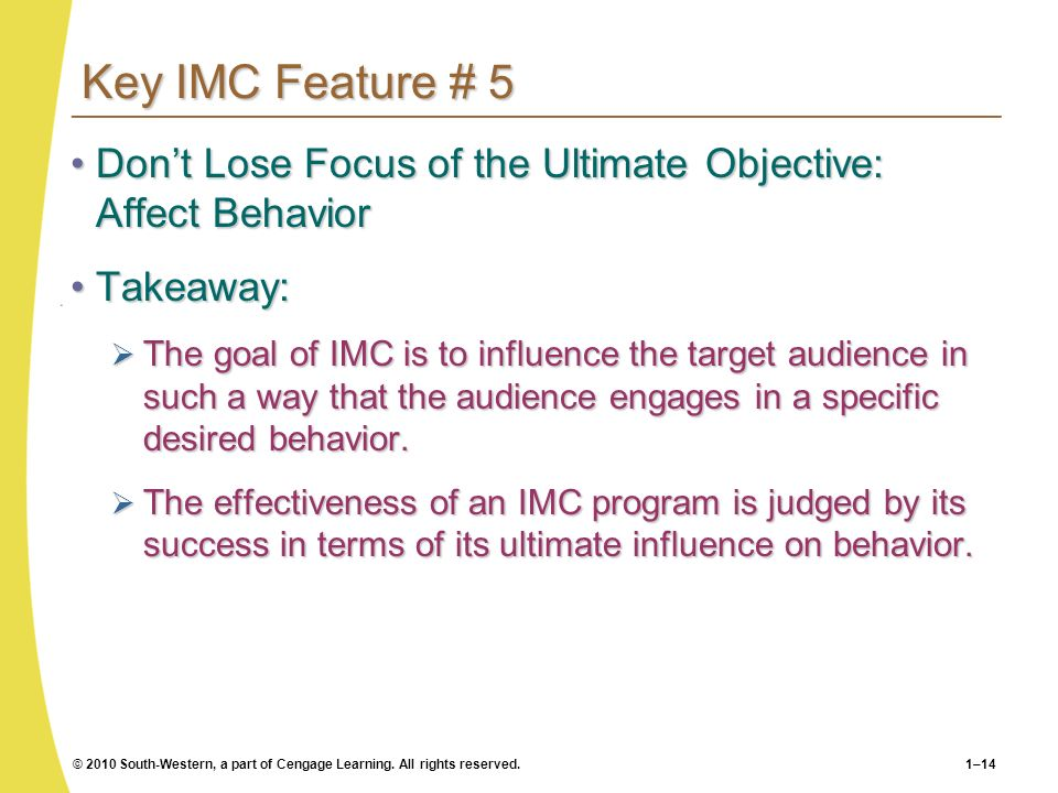 Key IMC Feature # 5 Don't Lose Focus of the Ultimate Objective: Affect Behavior. Takeaway:
