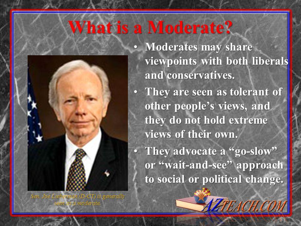 Sen. Joe Lieberman (D-CT) is generally seen as a moderate.