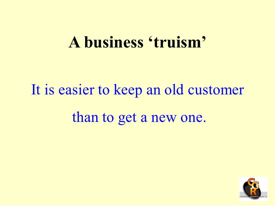 It is easier to keep an old customer