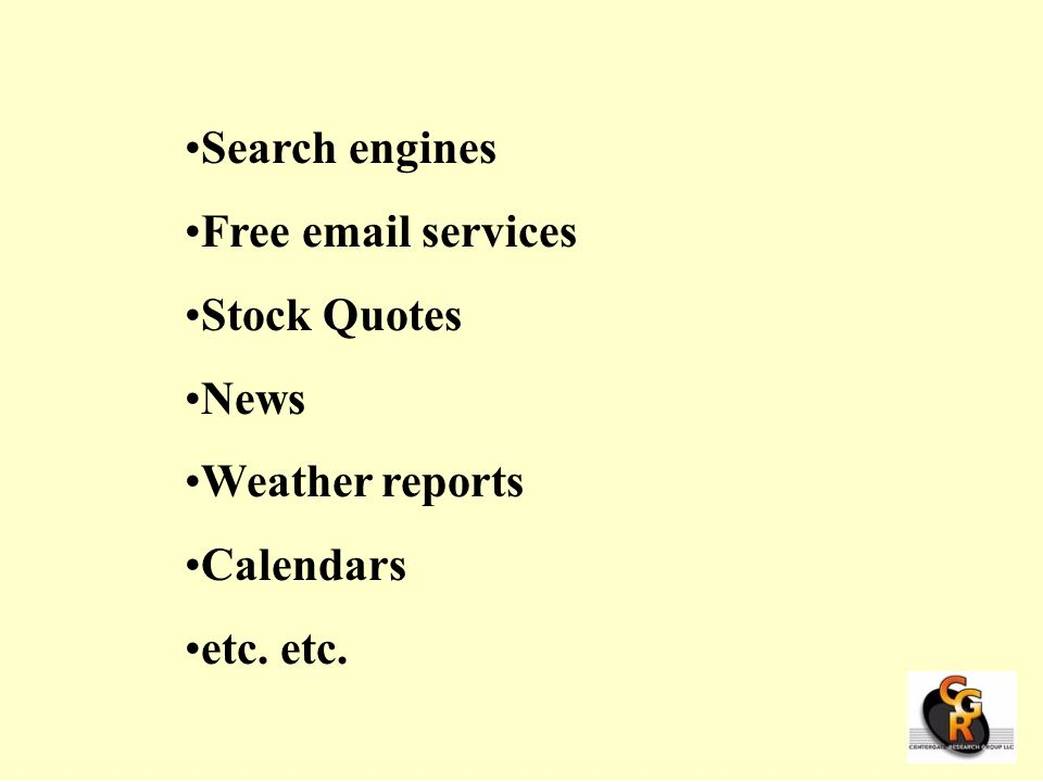 Search engines Free  services Stock Quotes News Weather reports Calendars etc. etc.