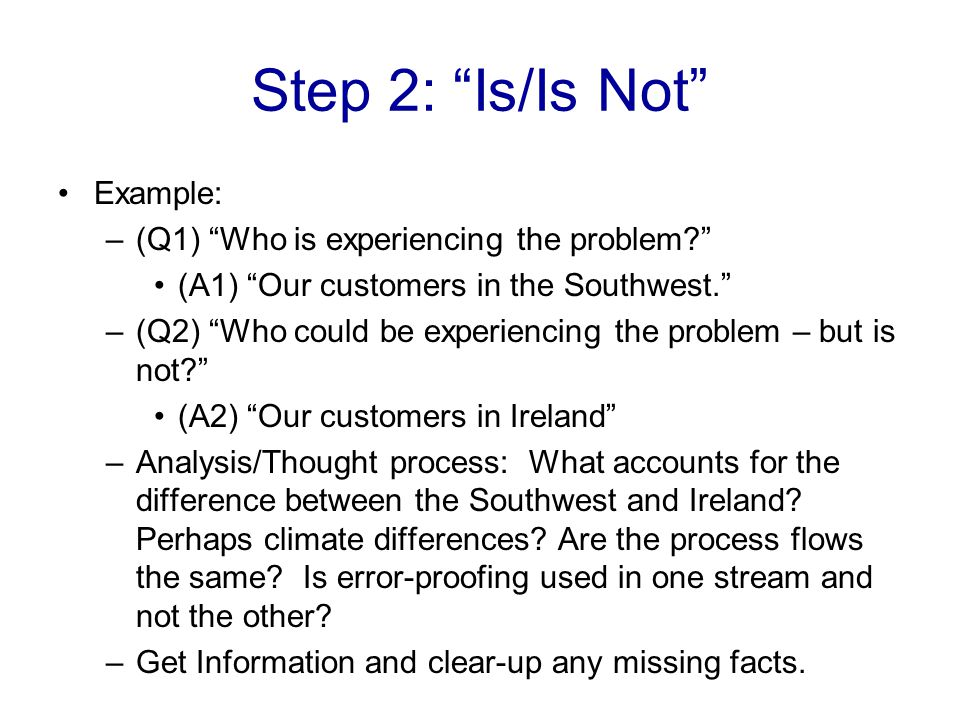 Step 2: Is/Is Not Example: (Q1) Who is experiencing the problem