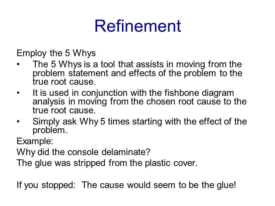 Refinement Employ the 5 Whys