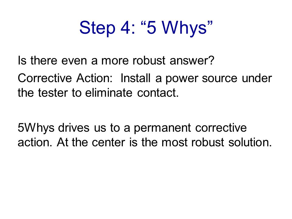 Step 4: 5 Whys Is there even a more robust answer