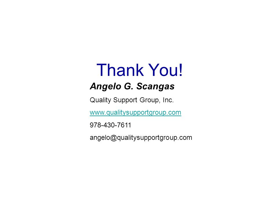 Thank You! Angelo G. Scangas Quality Support Group, Inc.