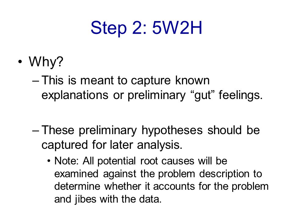 Step 2: 5W2H Why This is meant to capture known explanations or preliminary gut feelings.