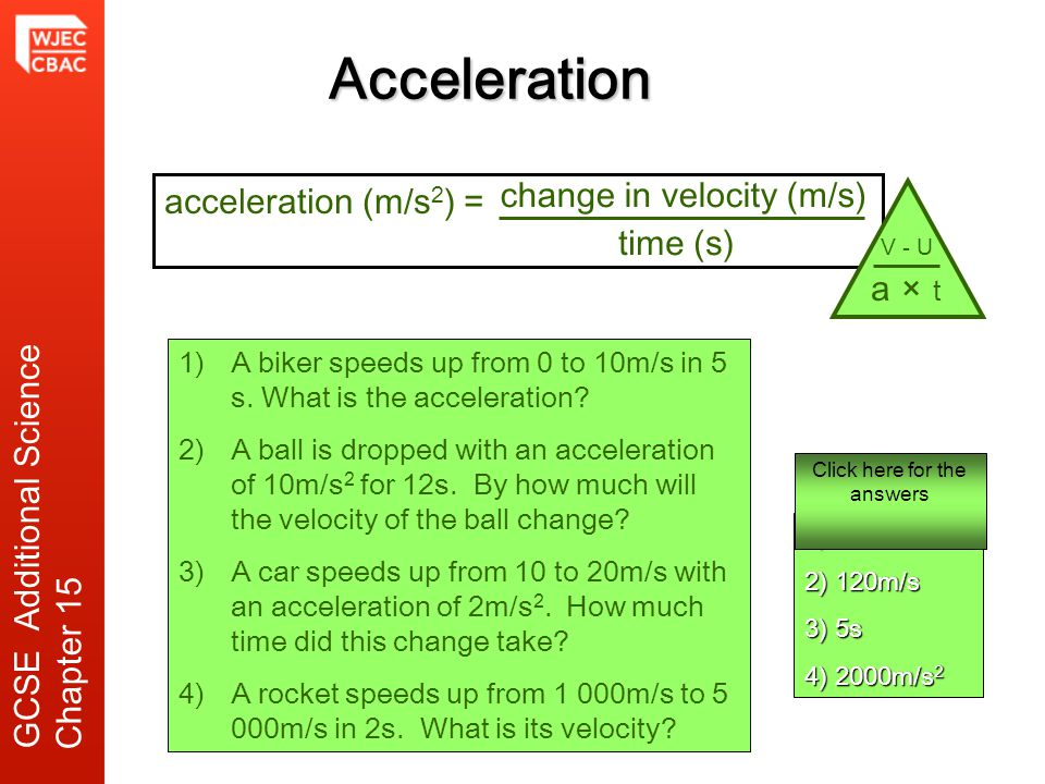 Acceleration change in velocity (m/s) acceleration (m/s2) = time (s)