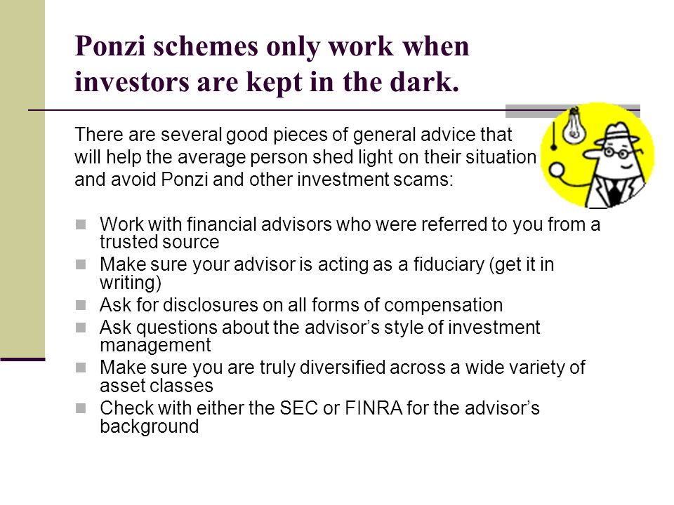 Ponzi schemes only work when investors are kept in the dark.