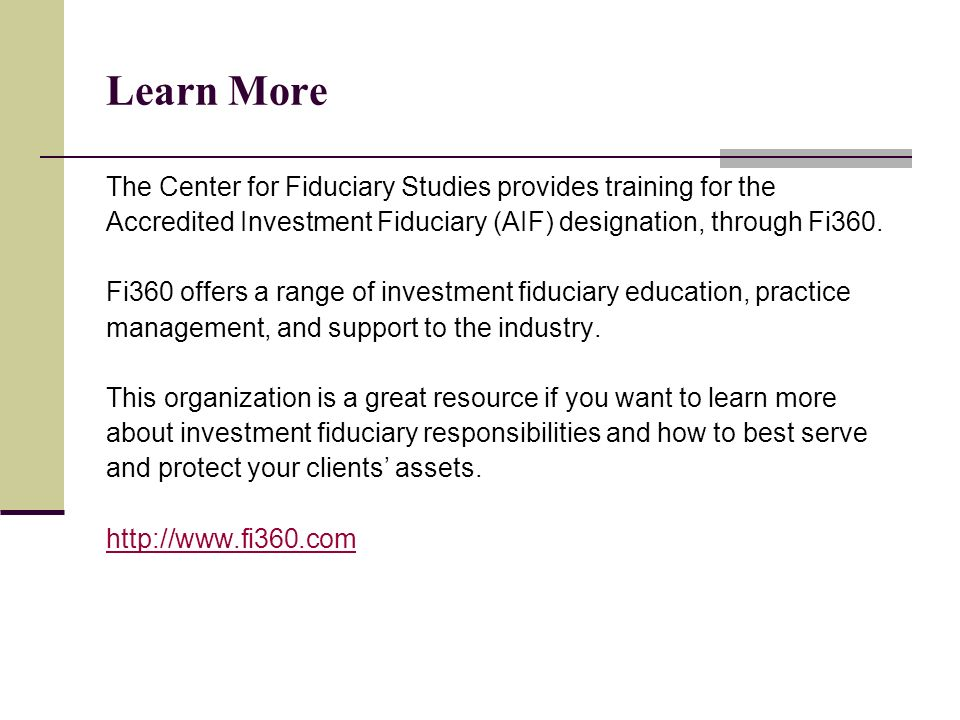 Learn More The Center for Fiduciary Studies provides training for the