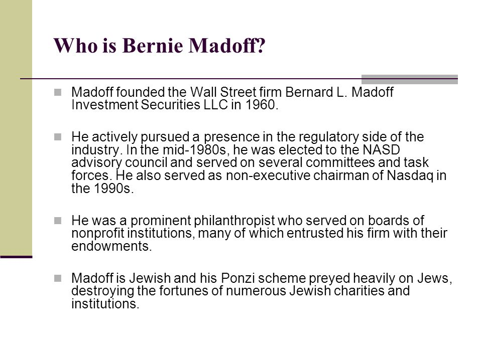 Who is Bernie Madoff Madoff founded the Wall Street firm Bernard L. Madoff Investment Securities LLC in 1960.