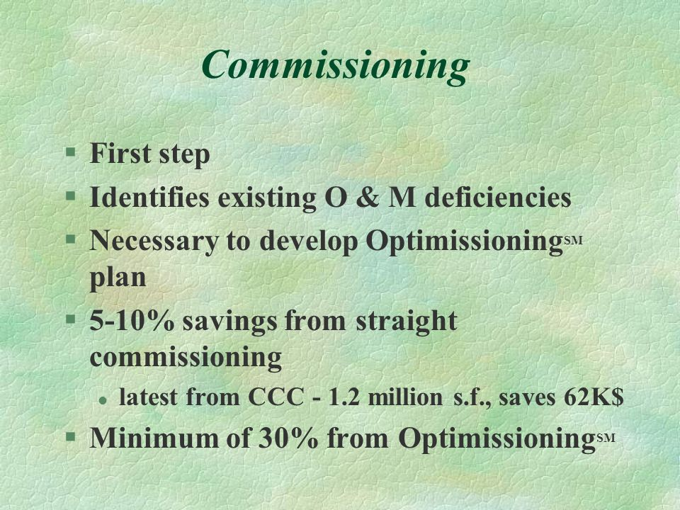 Commissioning First step Identifies existing O & M deficiencies
