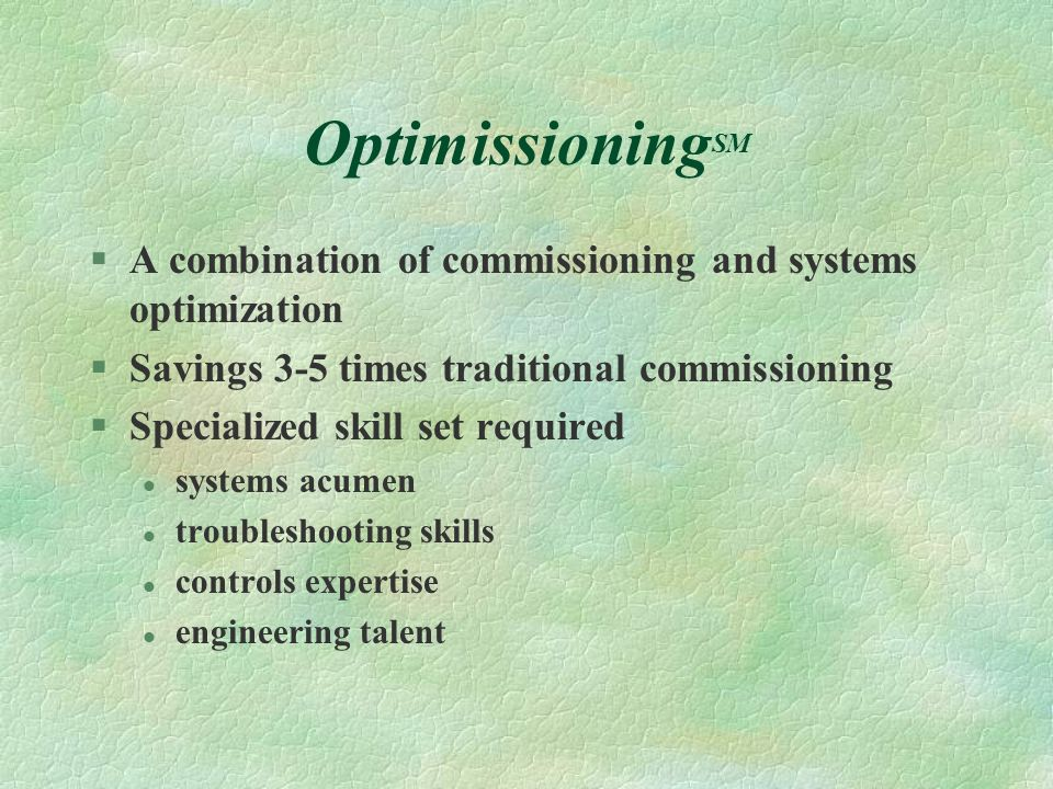 OptimissioningSM A combination of commissioning and systems optimization. Savings 3-5 times traditional commissioning.